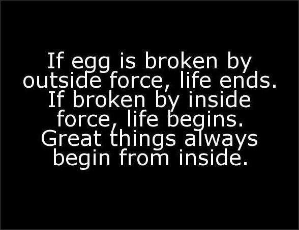 If Egg Is Broken By Outside Force Life End If Broken By