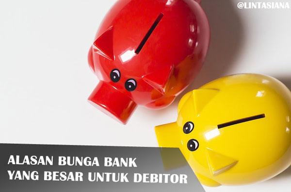 Alasan Bunga Bank Yang Besar Untuk Debitor, lintasiana