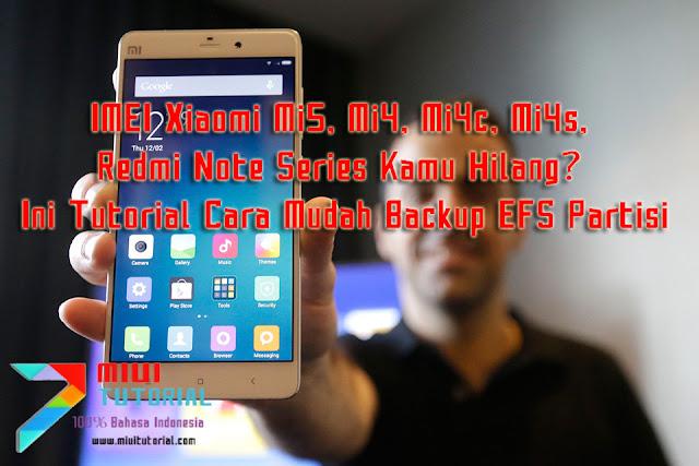 IMEI Xiaomi Mi5, Mi4, Mi4c, Mi4s, Redmi Note Series Kamu Hilang? Ini Tutorial Cara Mudah Backup EFS Partisi