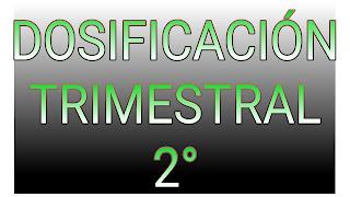 DOSIFICACIÓN TRIMESTRAL - 2°