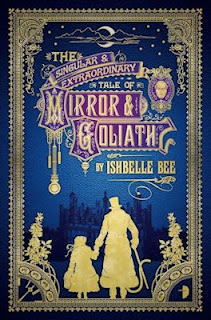 Interview with Ishbelle Bee, author of The Singular & Extraordinary Tale of Mirror & Goliath - June 29, 2015