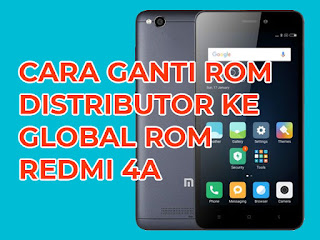 cara ganti distributor rom redmi 4a ke global rom