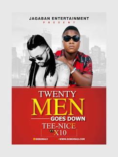 Download Music:- Tee-Nice 20 Men Goes Down ft X10