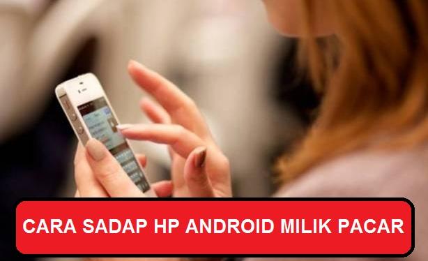 Cara Sadap HP Android Pacar
