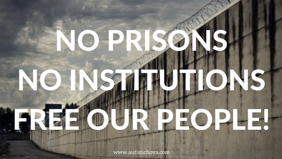 graphic that says, No Prisons, No Institutions, Free Our People! against an image of prison walls, with www.autistichoya.com at the bottom