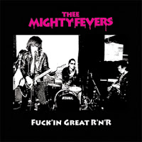 THEE MIGHTY FEVERS Fuckin' Great Rock 'n' Roll!