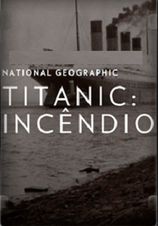 Titanic: Incêndio Fatal (2017) Dual Áudio HDTV 1080p – Torrent Download