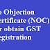 No Objection Certificate (NOC) for obtain GST Registration