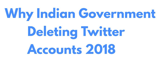 Why Indian Government Deleting Twitter Accounts 2018