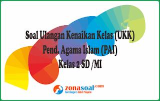 Materi Soal Latihan Ulangan UKK Agama Islam (PAI) Kelas 2 SD/MI