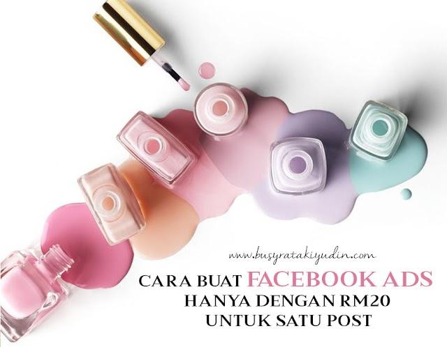 CARA BUAT FACEBOOK ADS HANYA DENGAN RM20 UNTUK SATU POST