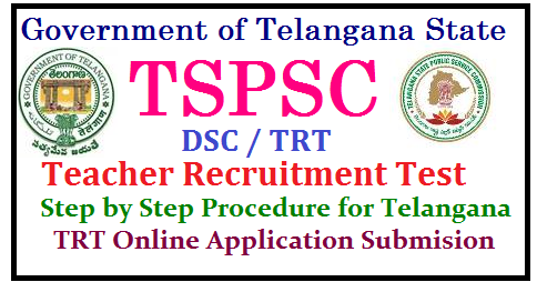 Step by Step Procedure for Telangana TRT 2017 Online Application Submision TSPSC DSC TRT 2017 NOTIFICATION SCHEDULE EXAM DATES INFORMATION BULLETIN | TS DSC TELANGANA TEACHERS RECRUITMENT 2017 POST WISE ELIGIBILITY QUALIFICATIONS APPLY ONLINE | TS TEACHERS RECRUITMENT TEST SGT SA LP PET SYLLABUS MATERIAL BIT BANK MODEL PAPERS DOWNLOAD | TELANGANA DSC TRT 2017 HALL TICKETS ADMIT CARDS INITIAL FINAL ANSWER KEY RESULT MERIT SELECTION LIST DOWNLOAD | How to apply online for TRT Teacher Recruitment Test 2017 Notification | District wise and post wise teacher posts vacancies in TRT teacher recruitment Test 2017 notification | Post Wise Eligibility Criteria for TRT 2017 in Telangana| Post Wise Qualifications for TS DSC 2017 | Teacher Recruitment Test (TRT) | Educational Qualifications for Teachers Posts Selection Test | Academic Qualifications for TS TRT 2017 | Eligibility Criteria for TSPSC TRT 2017 | Proffesional / Training Qualifications for TS DSC 2017 | Eligibility Criteria for School Assistants ( S.A) . Secondary Grade Teacher (SGT) , Language Pandit Posts, PETs.| TS-DSC-tspsc-trt-teachers-recruitment-test-2017-notification-apply-online-post-wise-eligibility-criteria-qualifications-syllabus-download-how-to-apply-ts-dsc-trt-step-by-step-procedure-user-guide-online-application-tspsc.gov.in/2017/07/how-to-apply-online-ts-dsc-teacher-recruitment-test-trt-step-by-step-procedure-user-guide-online-application-tspsc.gov.in.html