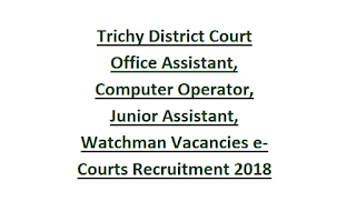 Trichy District Court Office Assistant, Computer Operator, Junior Assistant, Watchman Vacancies e-Courts Recruitment 2018 90 Govt Jobs