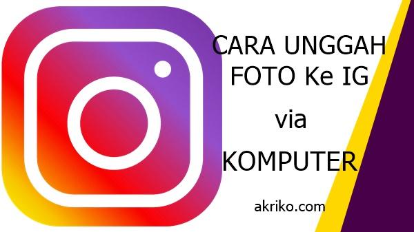 Cara Unggah Foto di Instagram via PC