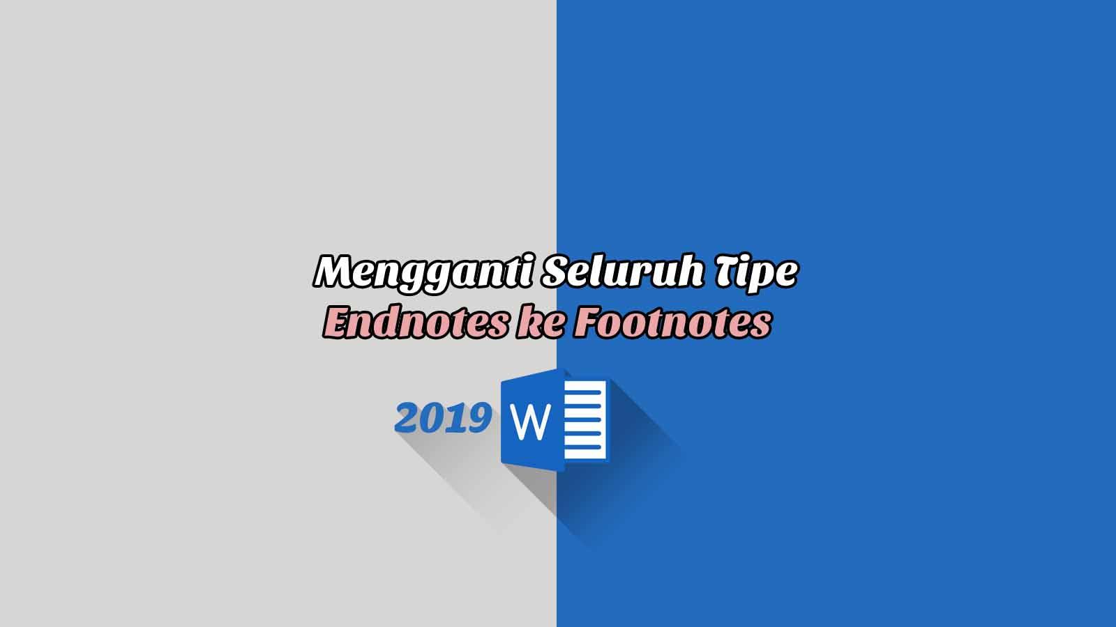 Mengganti Seluruh Tipe Endnotes ke Footnotes - Word 2019