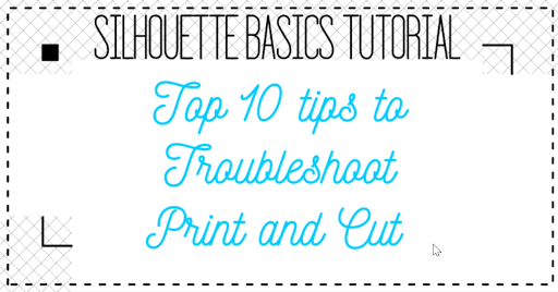10 tips to Troubleshoot Print and Cut.  Silhouette Basics Tutorial by Nadine Muir for Silhouette UK