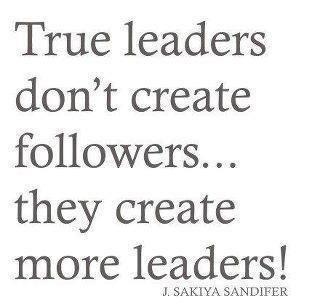 True leaders beget more leaders