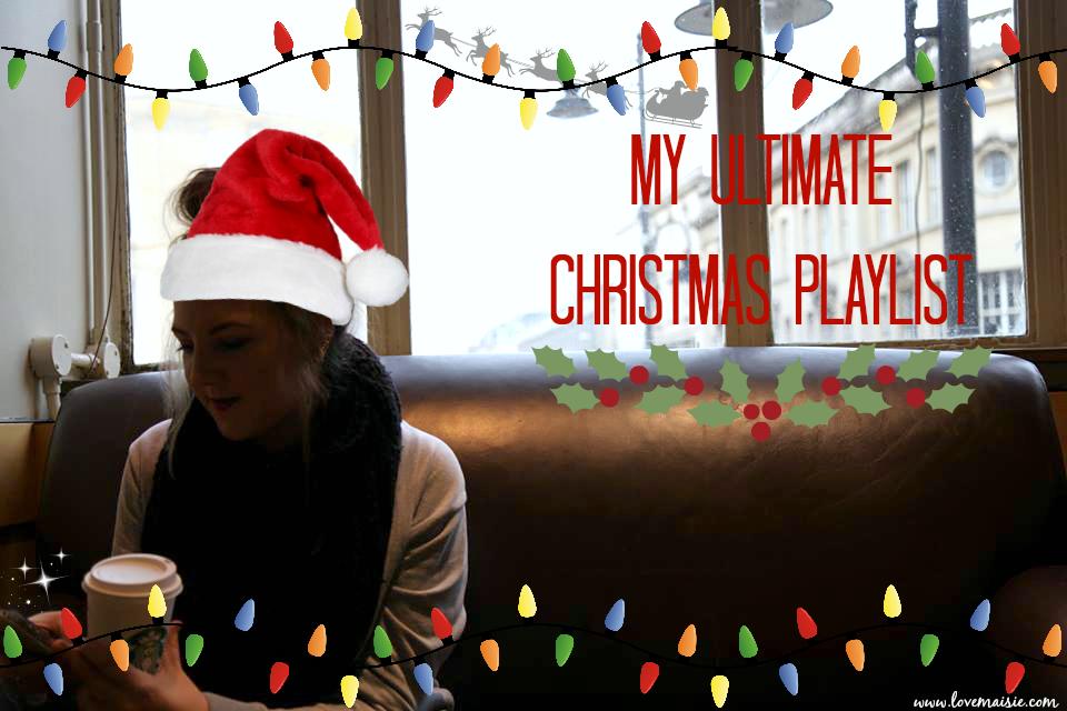 My Ultimate Christmas Playlist | Love, Maisie