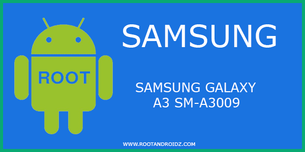 How to Root Samsung Galaxy A3 SM-A3009   SM-A3009 Root File
