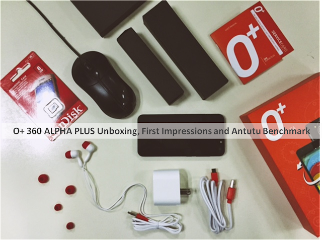 O+ 360 Alpha Plus Unboxing, First Impressions and Antutu Unboxing