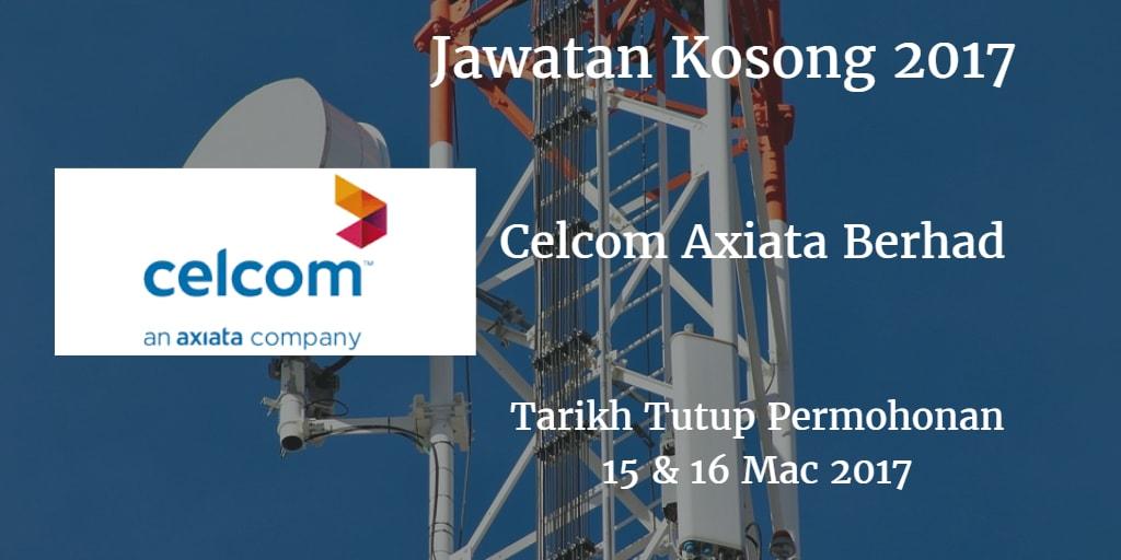 Jawatan Kosong Celcom Axiata Berhad 15 & 16 Mac 2017