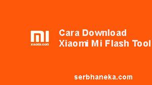 Cara Download Xiaomi Mi Flash Tool 1