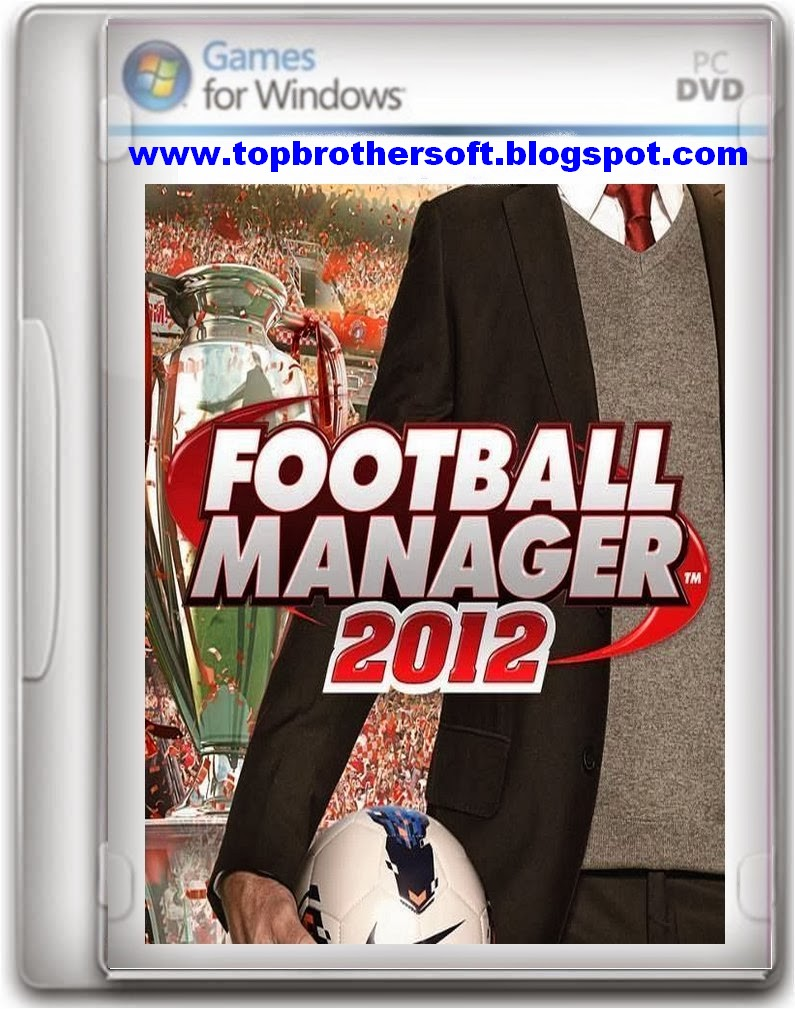 Football manager 2012 game free download full version for pc.
