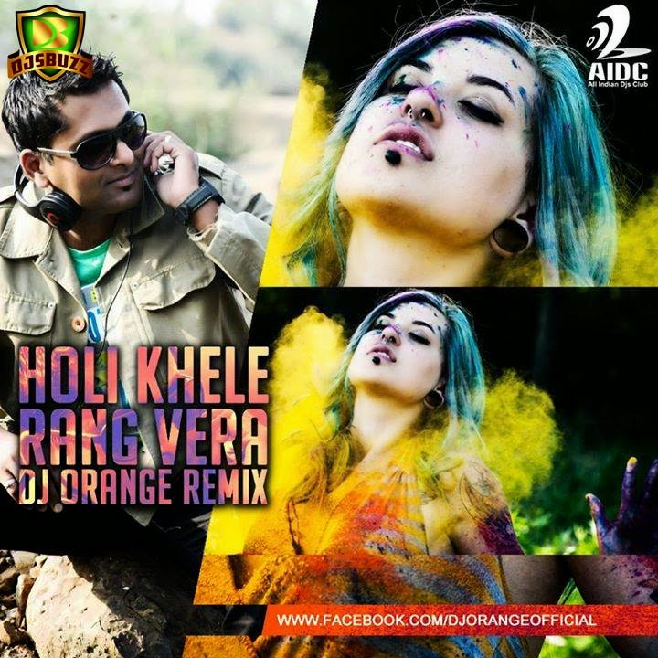 Holi Khele Rang Vera – DJ Orange Remix