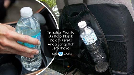 Kenapa Tidak Boleh Minum Air Botol Plastik Dalam Kereta Terutamanya Wanita
