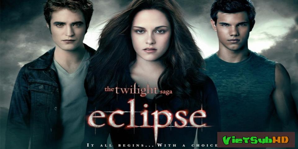 Phim Chạng vạng 3: Nhật thực VietSub HD | The Twilight Saga 3: Eclipse 2010