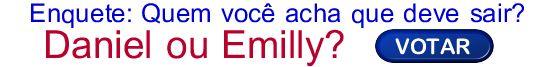 Paredão BBB 17: Daniel ou Emilly?