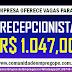 RECEPCIONISTA REMUNERAÇÃO R$ 1.047,00 PARA ATUAR NOS SÁBADOS E DOMINGOS