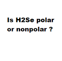 Is H2Se polar or nonpolar ?
