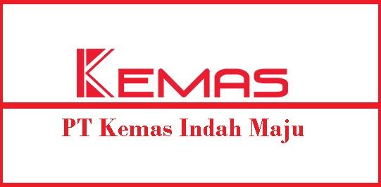 Loker Pabrik Pulogadung Terbaru PT Kemas Indah Maju (PT KIM)