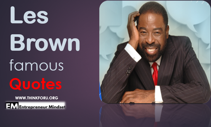 famous motivational speaker,famous quotes,les brown,famous quotes, les Brown, motivational speaker,