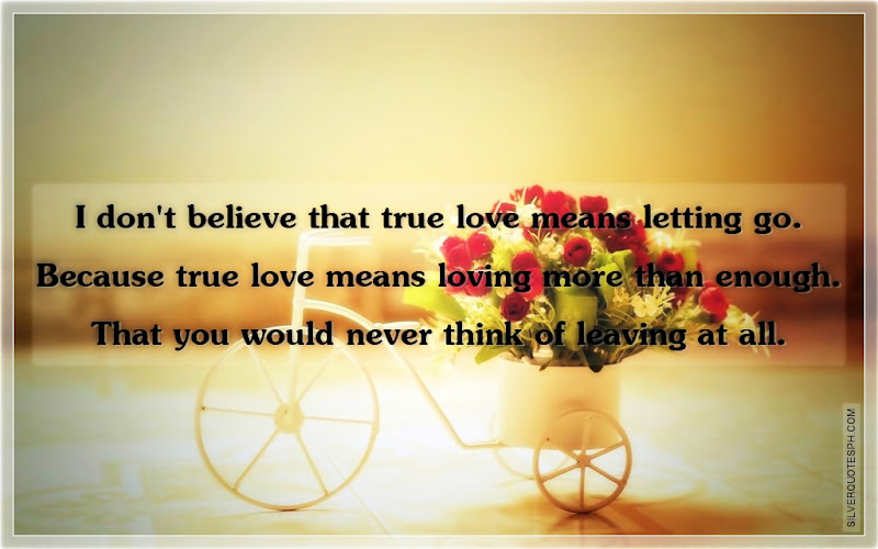 I Don't Believe That True Love Means Letting Go, Picture Quotes, Love Quotes, Sad Quotes, Sweet Quotes, Birthday Quotes, Friendship Quotes, Inspirational Quotes, Tagalog Quotes