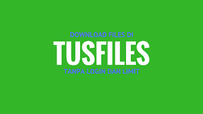 Tutorial Download di Tusfiles Tanpa Login dan Limit 5