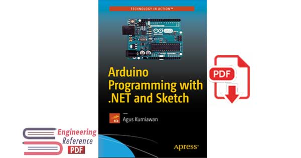 Arduino Programming with .NET and Sketch 1st Edition by Agus Kurniawan