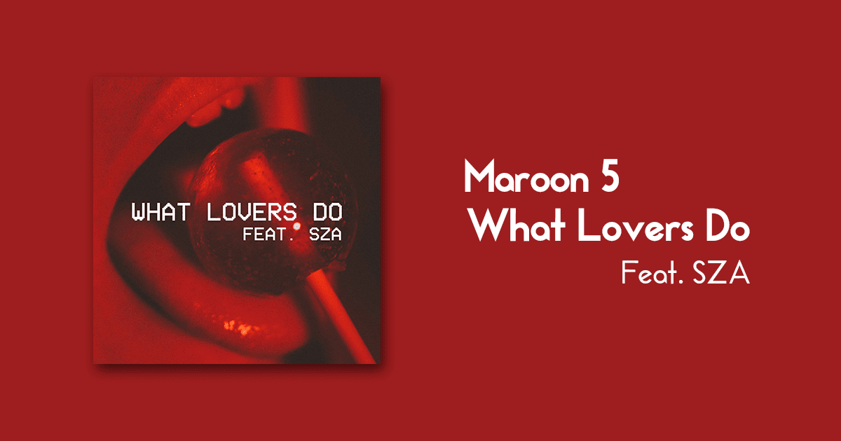 Maroon 5 - What Lovers Do Lyrics Download