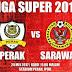 Live Streaming Perak vs Sarawak 24.5.2017 Liga Super