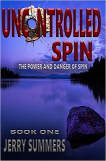 "Uncontrolled Spin: The Power and Danger of Spin (""Un""missable Series Book 1) a thriller and suspense by Jerry Summers"