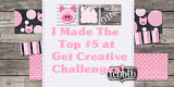 Made it to The Top 5 @ Get Creative Challenges- Feb'17
