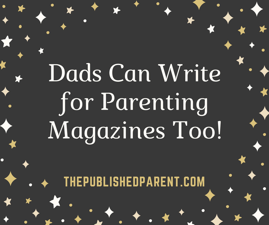 The Published Parent: Dads Can Write for Parenting Magazines Too!