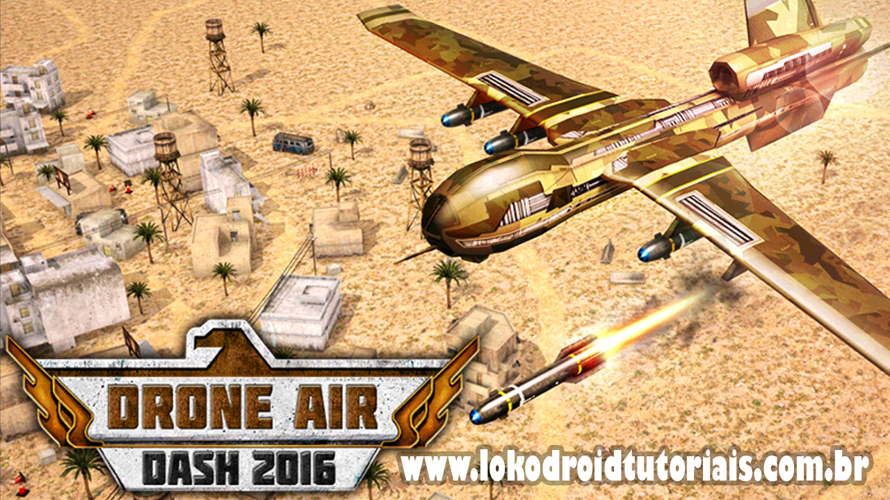 Drone Air Dash 2016 (Mod) - Lokodroid tutoriais- Lokodroid tutoriais