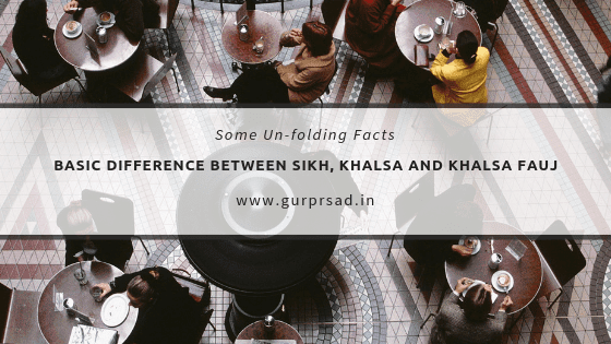 ਸਿੱਖ, ਖਾਲਸਾ ਅਤੇ ਖਾਲਸਾ ਫੌਜ ਵਿੱਚ ਮੁੱਢਲਾ ਫਰਕ। Sikh, Khalsa and Khalsa Fauj.