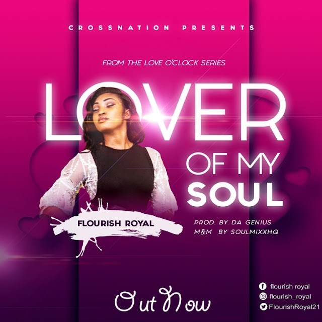 DOWNLOAD MP3:  Flourish Royal - 'Lover of my Soul' [off Love o'clock Series]