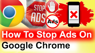 Stop Ads On Google Chrome Android/windows ,Stop unwanted ads ,how to stop pop up ads on android,how to stop google ads on my android phone,how do i stop pop up ads on my android phone?,how to stop ads on android home screen