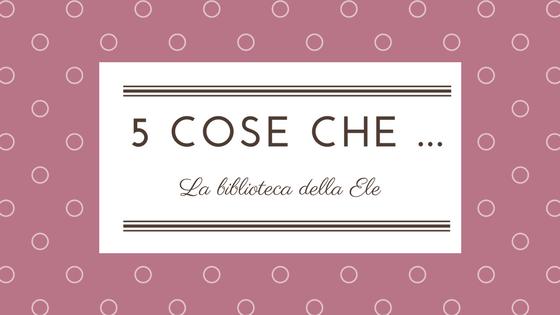 [5 cose che...] : 5 elementi essenziali che valuto nell'acquisto di un libro