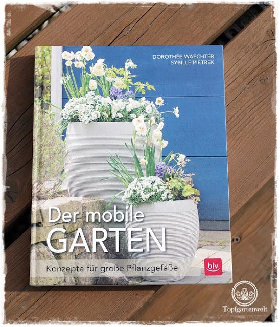 Gartenblog Topfgartenwelt Buchvorstellung Buchrezension: Der mobile Garten - Konzepte für große Pflanzgefäße - kreativ, mobil, stylish - Gärtnern in Töpfen - erschienen im BLV-Verlag