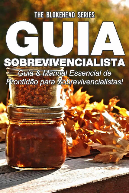 Guia Sobrevivencialista Guia & Manual Essencial de Prontidão para Sobrevivencialistas! The Blokehead